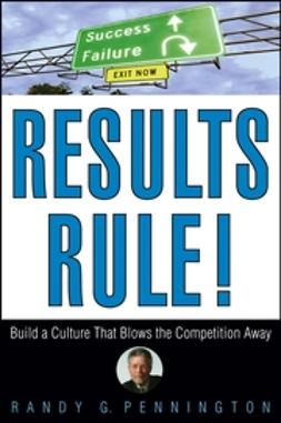 Pennington, Randy - Results Rule!: Build a Culture That Blows the Competition Away, ebook