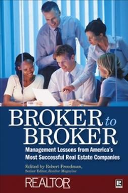 Freedman, Robert - Broker to Broker: Management Lessons From America's Most Successful Real Estate Companies, ebook