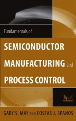 May, Gary S. - Fundamentals of Semiconductor Manufacturing and Process Control, e-bok