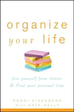 Eisenberg, Ronni - Organize Your Life: Free Yourself from Clutter and Find More Personal Time, ebook