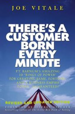 "Gitomer, Jeffrey - There's a Customer Born Every Minute: P.T. Barnum's Amazing 10 ""Rings of Power"" for Creating Fame, Fortune, and a Business Empire TodayGuaranteed!, e-bok"