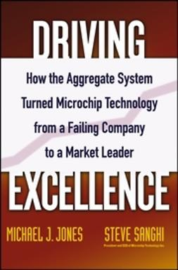 Jones, Mike J. - Driving Excellence: How The Aggregate System Turned Microchip Technology from a Failing Company to a Market Leader, ebook