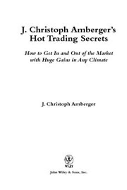 Amberger, J. Christoph - J. Christoph Amberger's Hot Trading Secrets: How to Get In and Out of the Market with Huge Gains in Any Climate, ebook