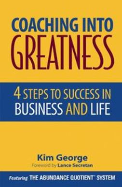 George, Kim - Coaching Into Greatness: 4 Steps to Success in Business and Life, ebook