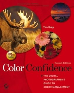 Grey, Tim - Color Confidence: The Digital Photographer's Guide to Color Management, ebook