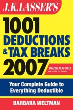 Weltman, Barbara - J.K. Lasser's1001 Deductions and Tax Breaks 2007: Your Complete Guide to Everything Deductible, ebook