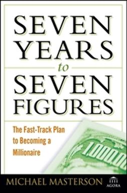 Masterson, Michael - Seven Years to Seven Figures: The Fast-Track Plan to Becoming a Millionaire, ebook
