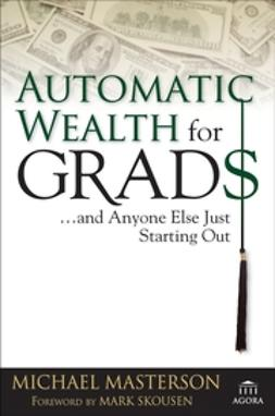 Masterson, Michael - Automatic Wealth for Grads... and Anyone Else Just Starting Out, ebook