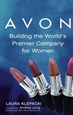Klepacki, Laura - Avon: Building The World's Premier Company For Women, ebook
