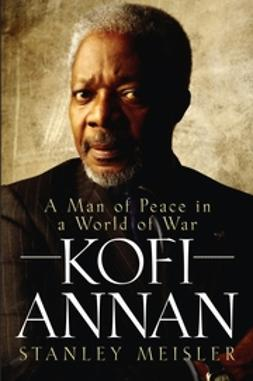 Meisler, Stanley - Kofi Annan: A Man of Peace in a World of War, ebook