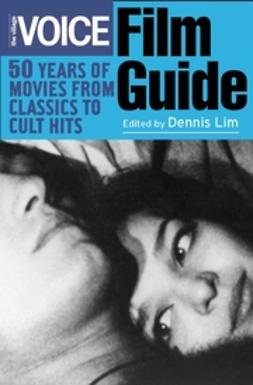 Lim, Dennis - The Village Voice Film Guide: 50 Years of Movies from Classics to Cult Hits, ebook