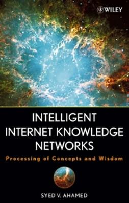 Ahamed, Syed V. - Intelligent Internet Knowledge Networks: Processing of Concepts and Wisdom, ebook
