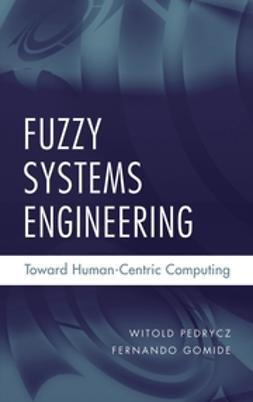 Gomide, Fernando - Fuzzy Systems Engineering: Toward Human-Centric Computing, e-bok