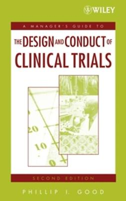 Good, Phillip I. - A Manager's Guide to the Design and Conduct of Clinical Trials, ebook