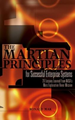 Mak, Ronald - The Martian Principles for Successful Enterprise Systems: 20 Lessons Learned from NASAs Mars Exploration Rover Mission, ebook