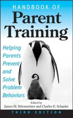 Briesmeister, James M. - Handbook of Parent Training: Helping Parents Prevent and Solve Problem Behaviors, ebook