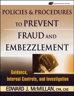 McMillan, Edward J. - Policies and Procedures to Prevent Fraud and Embezzlement: Guidance, Internal Controls, and Investigation, ebook