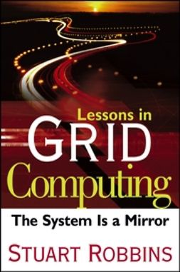 Robbins, Stuart - Lessons in Grid Computing: The System Is a Mirror, ebook