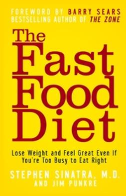 Punkre, Jim - The Fast Food Diet: Lose Weight and Feel Great Even If You're Too Busy to Eat Right, ebook