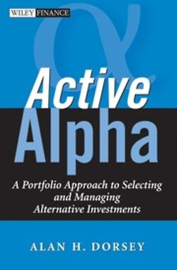 Dorsey, Alan H. - Active Alpha: A Portfolio Approach to Selecting and Managing Alternative Investments, ebook