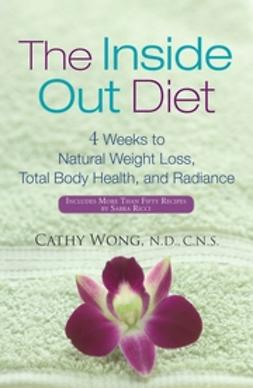Wong, Cathy - The Inside-Out Diet: 4 Weeks to Natural Weight Loss, Total Body Health, and Radiance, ebook
