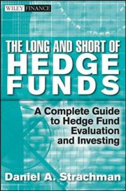 Strachman, Daniel A. - The Long and Short Of Hedge Funds: A Complete Guide to Hedge Fund Evaluation and Investing, e-bok
