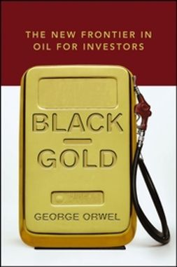 Orwel, George - Black Gold: The New Frontier in Oil for Investors, ebook