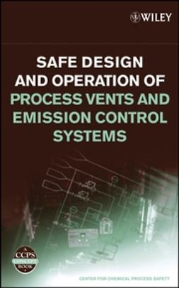 UNKNOWN - Safe Design and Operation of Process Vents and Emission Control Systems, ebook