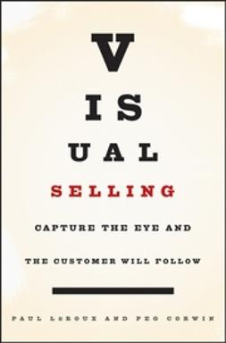Corwin, Peg - Visual Selling: Capture the Eye and the Customer Will Follow, ebook
