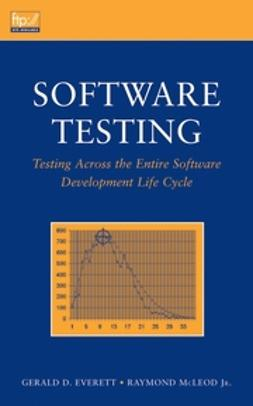 Everett, Gerald D. - Software Testing: Testing Across the Entire Software Development Life Cycle, e-bok