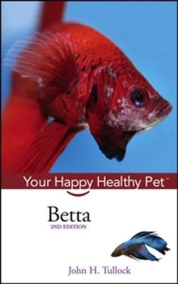 Tullock, John H. - Betta: Your Happy Healthy Pet, ebook