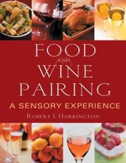 Harrington, Robert J. - Food and Wine Pairing: A Sensory Experience, e-kirja