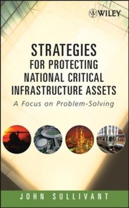 Sullivant, John - Strategies for Protecting National Critical Infrastructure Assets: A Focus on Problem-Solving, ebook