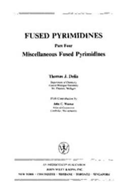 Delia, Thomas J. - The Chemistry of Heterocyclic Compounds, Fused Pyrimidines: Miscellaneous Fused Pyrimidines, e-bok