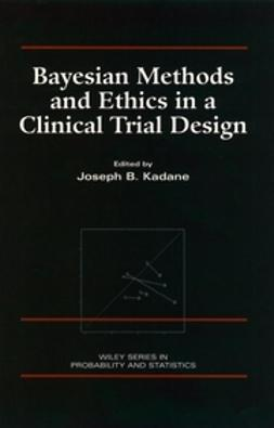 Kadane, Joseph B. - Bayesian Methods and Ethics in a Clinical Trial Design, e-bok