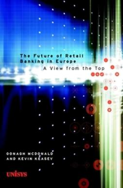 Keasey, Kevin - The Future of Retail Banking in Europe: A View from the Top, ebook