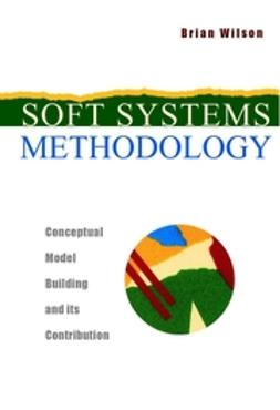 Wilson, Brian - Soft Systems Methodology: Conceptual Model Building and Its Contribution, ebook