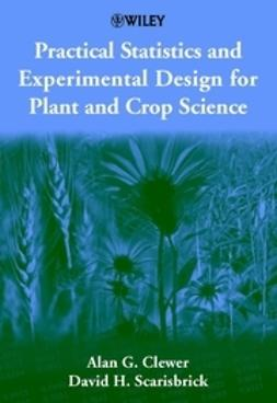 Clewer, Alan G. - Practical Statistics and Experimental Design for Plant and Crop Science, ebook