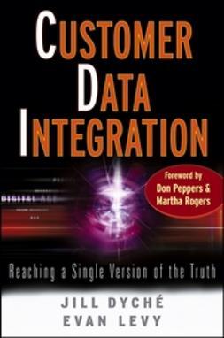 Dyché, Jill - Customer Data Integration: Reaching a Single Version of the Truth, e-bok