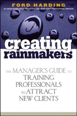 Harding, Ford - Creating Rainmakers: The Manager's Guide to Training Professionals to Attract New Clients, ebook