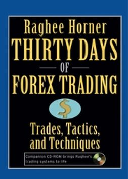 Horner, Raghee - Thirty Days of FOREX Trading: Trades, Tactics, and Techniques, e-bok
