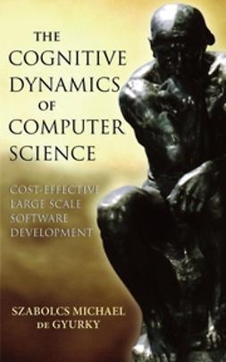 Gyurky, Szabolcs de - The Cognitive Dynamics of Computer Science: Cost-Effective Large Scale Software Development, ebook
