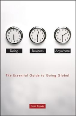 Travis, Tom - Doing Business Anywhere: The Essential Guide to Going Global, e-bok
