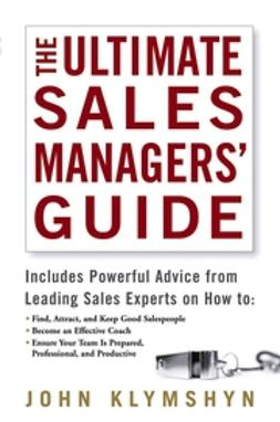 Klymshyn, John - The Ultimate Sales Managers' Guide, ebook