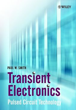 Smith, Paul W. - Transient Electronics: Pulsed Circuit Technology, e-bok