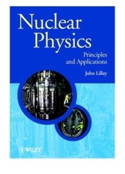 Lilley, John S. - Nuclear Physics: Principles and Applications, ebook