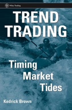 Brown, Kedrick - Trend Trading: Timing Market Tides, ebook