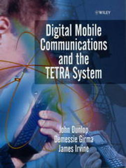 Dunlop, John - Digital Mobile Communications and the TETRA System, ebook