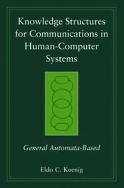 Koenig, Eldo C. - Knowledge Structures for Communications in Human-Computer Systems: General Automata-Based, ebook