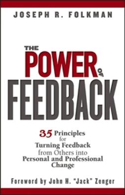 Folkman, Joseph R. - The Power of Feedback: 35 Principles for Turning Feedback from Others into Personal and Professional Change, ebook